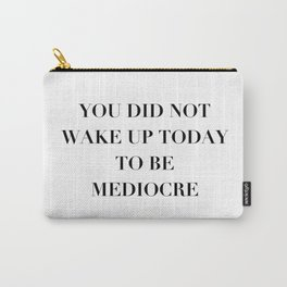 You did not wake up today to be mediocre Carry-All Pouch