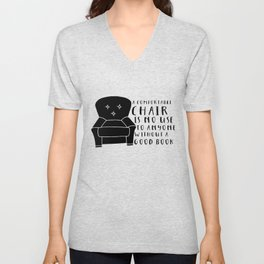 A Comfortable Chair is of No Use to Anyone Without a Good Book Unisex V-Neck