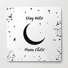 Stay Wild Moon Child - crescent moon art Metal Print