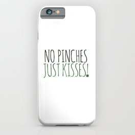 No Pinches Just Kisses iPhone Case