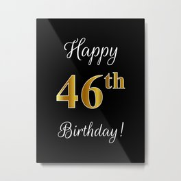 """Elegant """"Happy 46th Birthday!"""" With Faux/Imitation Gold-Inspired Color Pattern Number (on Black) Metal Print"""