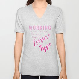 Working Is Not For Me I'm More Like The Leisure Type mag Unisex V-Neck