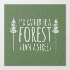 I'd Rather Be A Forest Than A Street Canvas Print