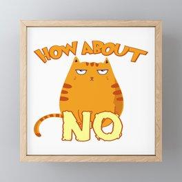 How About No Cute Feline Feral Meow Pet Animals Kitten Kittie Feline Claw Claws T-shirt Design Framed Mini Art Print