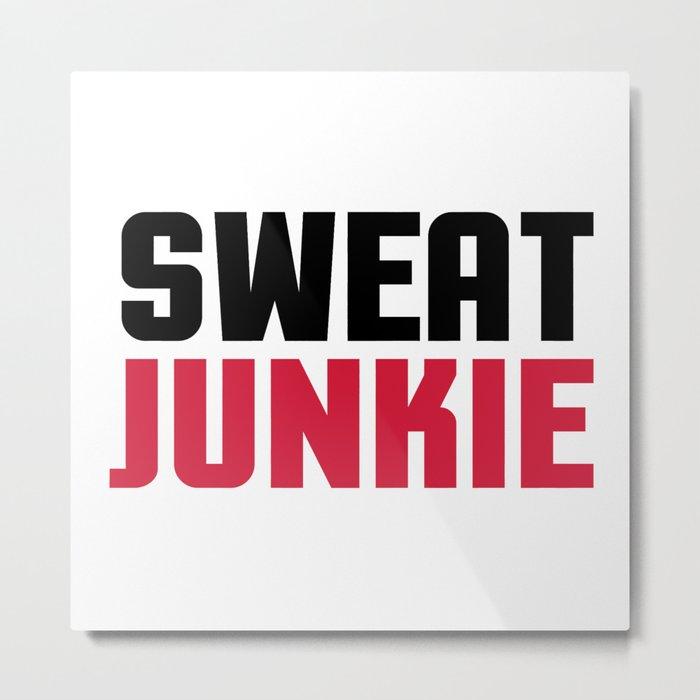 Sweat Junkie Gym Quote Metal Print