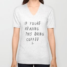 If You're Reading This Bring Coffee Parody Unisex V-Neck