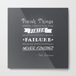 Finish Things - Neil Gaiman Metal Print