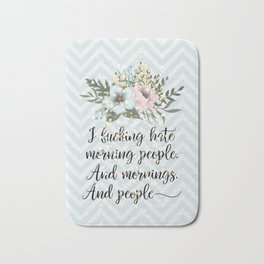 I F*CKING HATE MORNING PEOPLE - sweary quote Bath Mat