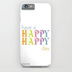 Have a happy happy day iPhone 6 Slim Case