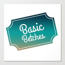 Basic Betches Canvas Print