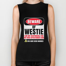 Beware of Westie I Am Not Responsible For My Over Affectionate Dog You Have Been Warned Biker Tank
