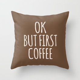 OK BUT FIRST COFFEE (Brown) Throw Pillow