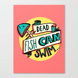 Dead fish can swim Canvas Print