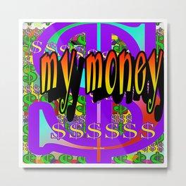My Money Metal Print