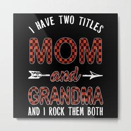 I Have Two Titles Mom And Grandma Metal Print