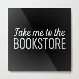 Take Me To The Bookstore Black Metal Print