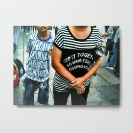 Keep It Together No Whatever Pissing You Metal Print