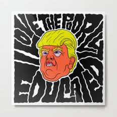 Trump loves the Poorly Educated Metal Print