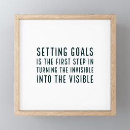 Setting goals is the first step in turning the invisible into the visible - motivational quote Framed Mini Art Print