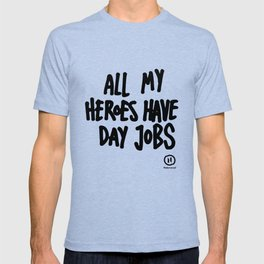 All My Heroes Have Day Jobs T-shirt