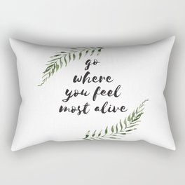 go where you feel the most alive Rectangular Pillow