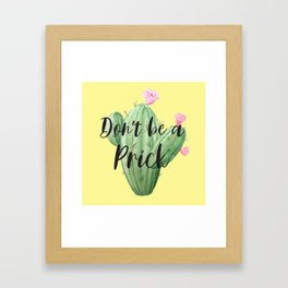 Don't Be A Prick, Funny Quote Framed Art Print