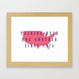 Talking Over One Another Since 1775 Framed Art Print