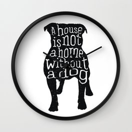 A house is not a home without a dog - Pug Wall Clock