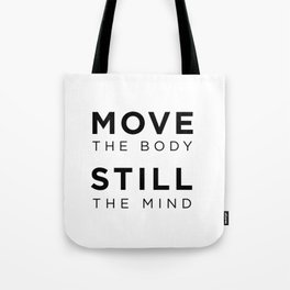Move the body. Still the mind. Tote Bag