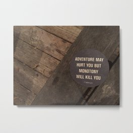 Monotony will kill you Metal Print