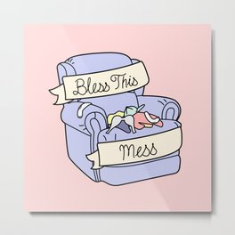 BLESS THIS MESS Metal Print