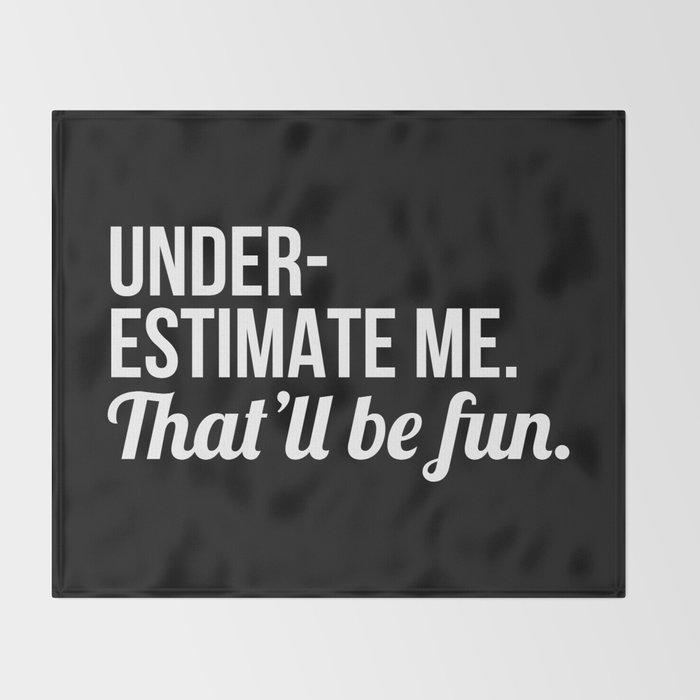 Underestimate Me That'll Be Fun (Black) Throw Blanket