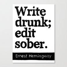 Write Drunk; Edit Sober.  Canvas Print
