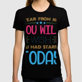 A Year From Now You Will Wish You Had Started Today Happy New Year 2020 Holiday T-shirt Design T-shirt