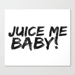 Juice me baby! Canvas Print