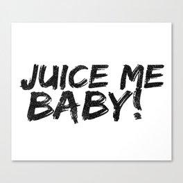 Juice me baby! Canvas Print
