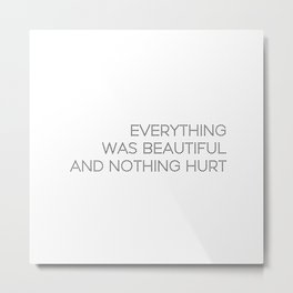 Everything was beautiful, and nothing hurt Metal Print