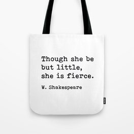 Though She Be But Little She Is Fierce, William Shakespeare Quote Tote Bag