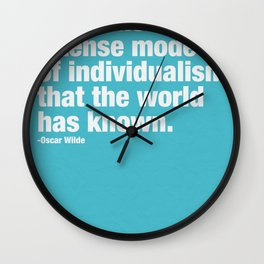 Art is the most intense mode of individualism that the wold has known. Wall Clock