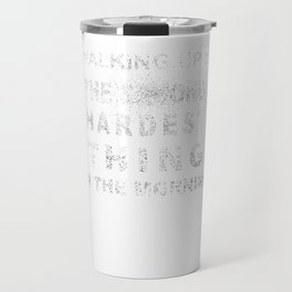 Waking Up Is The Second Hardest Thing In The Morning T-shirt Travel Mug