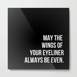 May The Wings Of Your Eyeliner Always Be Even (Black) Metal Print