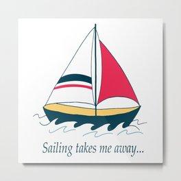 Sailing Takes Me Away... Metal Print