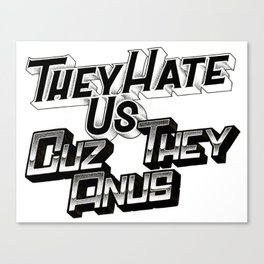 They Hate Us Cuz They Anus Canvas Print