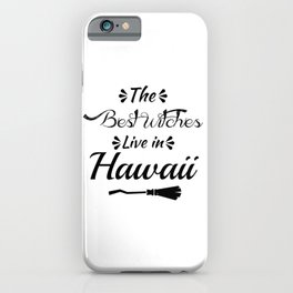 Hawaii The Best Witches Are Born In iPhone Case