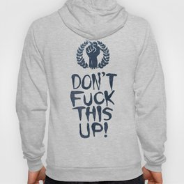 Don't Fuck This Up! Hoody