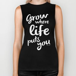 Grow Where Life Puts You Biker Tank