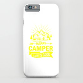 Happy Camper Life Is Good ye iPhone Case