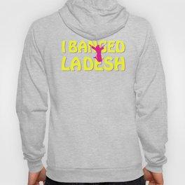 I BANGED LADESH Hoody