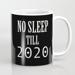 No Sleep Till 2020 Coffee Mug