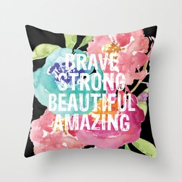 Brave, Strong, Beautiful, Amazing Throw Pillow
